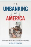 The Unbanking of America: How the New Middle Class Survives - Lisa Servon