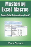 Mastering Excel Macros: PowerPoint Automation (Book 7) - Mark Moore