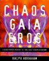 Chaos, Gaia, Eros: A Chaos Pioneer Uncovers the Three Great Streams of History - Ralph H. Abraham
