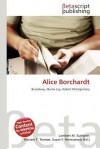 Alice Borchardt - Lambert M. Surhone, Mariam T. Tennoe, Susan F. Henssonow