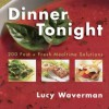 Dinner Tonight: 200 Fast And Fresh Mealtime Solutions - Lucy Waverman