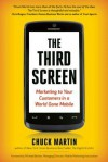 The Third Screen: Marketing to Your Customers in a World Gone Mobile, Completely Revised and Updated Edition - Chuck Martin