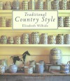 Traditional Country Style: Inspirational Ideas and Practical Tips for Every Room - Elizabeth Wilhide