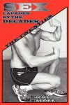 Sexcapades by the Decades: The Twenties - Dicky Galore, Joseph Covino Jr.