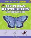How to Draw Butterflies and Other Insects - Peter Gray