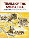 Trails of the Smoky Hill - Wayne C. Lee, Howard Raynesford