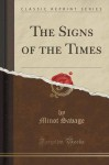 The Signs of the Times (Classic Reprint) - Minot Savage