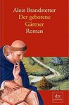 Der geborene Gärtner - Alois Brandstetter