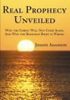 Real Prophecy Unveiled: Why the Christ Will Not Come Again, And Why the Religious Right is Wrong - Joseph Adamson
