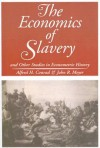 The Economics of Slavery: And Other Studies in Econometric History - Alfred H. Conrad, John R. Meyer