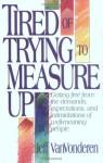 Tired of Trying to Measure Up - Jeff VanVonderen