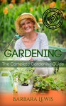 Gardening: The Complete Gardening Guide (Organic Gardening, Vegetables, Herbs, Beginners Gardening, Vegetable Gardening, hydroponics, Container, Vertical, Urban Homesteading) - Barbara Lewis
