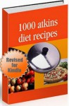 Atkins Recipes - Revised Edition - 1000 Atkins Diet Recipes - With Hyperlinked Table of Contents - J. Smith, Smith Publishing