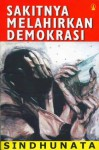 Sakitnya Melahirkan Demokrasi - Sindhunata