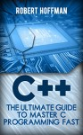 C++: The Ultimate Guide to Master C Programming Fast ( beginners, coding, java,php, html, database) (Programming, computer language Book 1) - Robert Hoffman, Burne Stroustrup