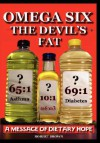Omega Six: The Devils Fat - A Message of Dietary Hope - Robert K. Brown