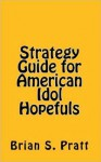 Strategy Guide for American Idol Hopefuls - Brian S. Pratt