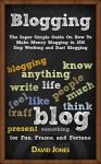 Blogging: The Super Simple Guide On How To Make Money Blogging in 2016 - Stop Working and Start Blogging - David Jones
