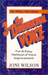 The 3-Dimensional Voice: Fun & Easy Method of Voice Improvement - Joni Wilson