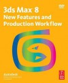 Autodesk 3ds Max 8 New Features and Production Workflow [With DVD] - Focal Press