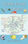 Healthy Eating Food Wheel - Ryan J. Mcguire