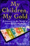 My Children, My Gold: Meetings with Women of the Fourth World - Debbie Taylor