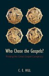 Who Chose the Gospels?: Probing the Great Gospel Conspiracy - Charles E. Hill