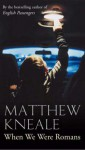 When We Were Romans - Matthew Kneale