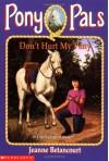 Don't Hurt My Pony - Jeanne Betancourt, Paul Bachem