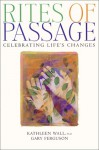 Rites of Passage: Celebrations for the Changes in Life - Kathleen Wall, Gary Ferguson