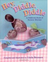 Hey, Diddle, Diddle: A Children's Book of Nursery Rhymes - Linda Bronson