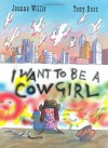 I Want to Be a Cowgirl - Jeanne Willis, Tony Ross