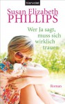 Wer Ja sagt, muss sich wirklich trauen: Roman (German Edition) - Susan Elizabeth Phillips, Claudia Geng
