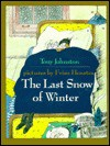 The Last Snow of Winter - Tony Johnston