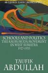 Schools and Politics: The Kaum Muda Movement in West Sumatra (1927-1933) - Taufik Abdullah
