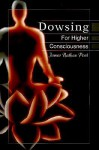 Dowsing for Higher Consciousness - James Nathan Post