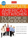 The Complete America's Test Kitchen TV Show Cookbook 2001-2014 - Editors at America's Test Kitchen
