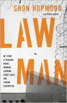 Law Man: My Story of Robbing Banks, Winning Supreme Court Cases, and Finding Redemption - Shon Hopwood, Dennis Burke