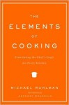 The Elements of Cooking: Translating the Chef's Craft for Every Kitchen - Michael Ruhlman, Anthony Bourdain