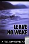 Leave No Wake - Joel Arnold