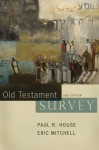 Old Testament Survey - Paul R. House, Eric Mitchell