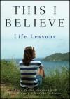 This I Believe: Life Lessons - Dan Gediman, Mary Jo Gediman, John Gregory