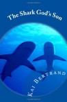 The Shark God's Son - Kai Bertrand
