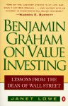 Benjamin Graham on Value Investing: Lessons from the Dean of Wall Street - Janet Lowe
