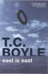 East Is East - T.C. Boyle
