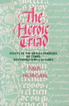 The Heroic Triad: Essays in the Social Energies of Three Southwestern Cultures - Paul Horgan