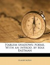 Harlem Shadows; Poems. with an Introd. by Max Eastman - Claude McKay