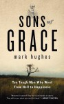 Sons of Grace: Ten Tough Men Who Went from Hell to Happiness - Mark Hughes, Sheldon Bermont, Mike Piazza