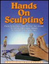 Hands on Sculpting: From Your First Trip to the Art Store to a Fun and Relaxing Hobby in a Truly Satisfying Art - Dottie Erdmann