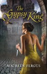 The Gypsy King: Book 1 of the Gypsy King Trilogy - Maureen Fergus